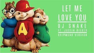 Dj Snake ft  JustinBieber - Let Me Love You - Chipmunk Version