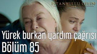 İstanbullu Gelin 85. Bölüm - Yürek Burkan Yardım Çağrısı