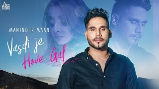 Vasdi Je Hove Gal | ( Full Video) | Maninder Maan | New Punjabi Songs 2019