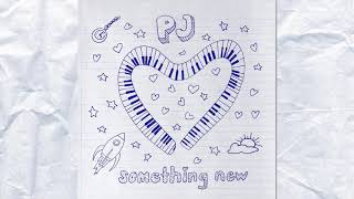 PJ - Somehting New [Official Audio]