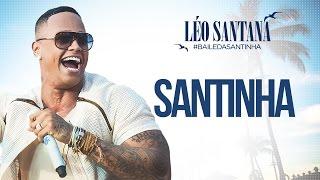LÉO SANTANA   SANTINHA (CLIPE OFICIAL) DVD #BaileDaSantinha