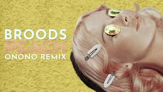 BROODS   Peach (ONONO Remix)