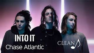 Chase Atlantic   Into It (Clean)