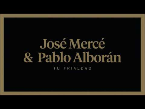 Letra Tu frialdad José Mercé y Pablo Alborán