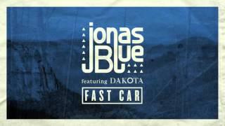 Jonas Blue   Fast Car ft  Dakota