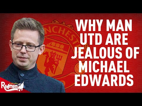 Why Man United Should be Jealous of Michael Edwards