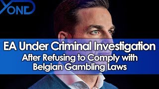 EA Under Criminal Investigation After Refusing to Comply with Belgian Gambling Laws
