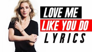 Ellie Goulding   Love Me Like You Do (Lyrics)