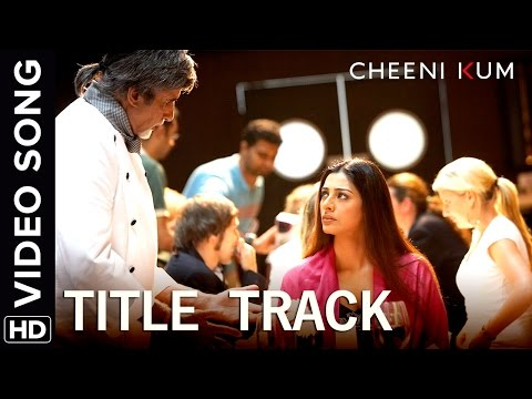 Cheeni Kum Title Track | Full Video Song | Cheeni Kum | Amitabh Bachchan & Tabu