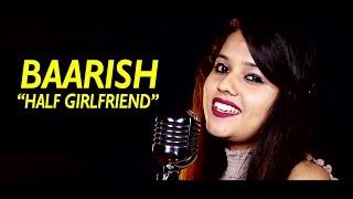 Baarish | Half Girlfriend | Cover Song by Pallavi Mukund