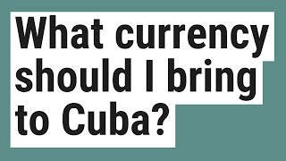 What currency should I bring to Cuba?