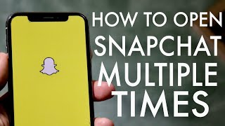 How To Open a Snapchat Multiple Times! (2020)