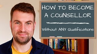 How To Become a Counsellor Without any Qualifications UK