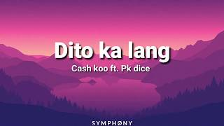 Dito ka lang- Cash koo ft. Pk dice (Lyrics) Video
