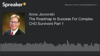 The Roadmap to Success For Complex CHD Survivors Part 1