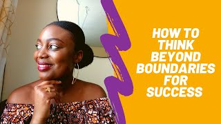 How To Think Beyond Boundaries for Success