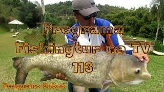 Programa Fishingtur na TV 113 - Pesqueiro Saboó