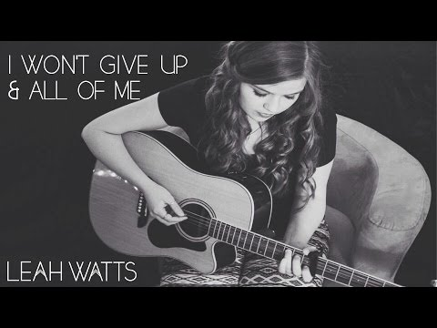 All of Me & I Won't Give Up - Leah Watts Mash-Up