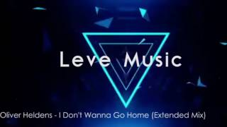 Oliver Heldens I Don't Wanna Go Home (Extended Mix)