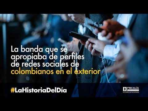 La banda que se apropiaba de perfiles de redes sociales de colombianos en el exterior