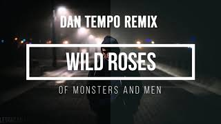 OF MONSTERS AND MEN   WILD ROSES   DAN TEMPO REMIX