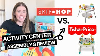 Best Baby Activity Center: Skip Hop Explore and More vs. Fisher Price 2-in-1 Assembly and Review