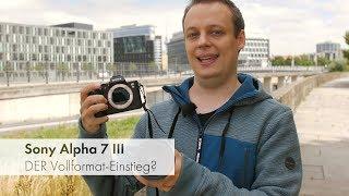 """Sony Alpha 7 III   Die neue Referenz der """"Einsteiger""""-Vollformat-Kameras? [Deutsch]"""