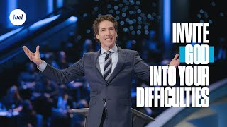 Invite God Into Your Difficulties | Joel Osteen