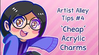 Artist Alley Tips #4 - 'Cheap' Acrylic Charms
