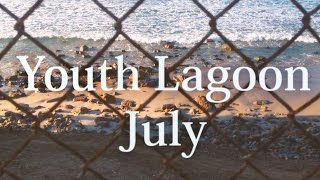 Youth Lagoon - JULY 2015 music video