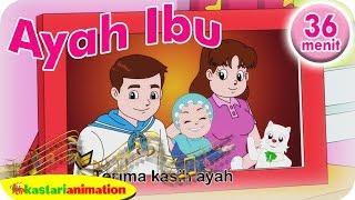 Ayah Ibu Lagu Anak Islam 36 Menit | Kastari Animation Studio