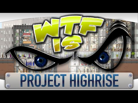 WTF Is... - Project Highrise ? - YouTube video thumbnail