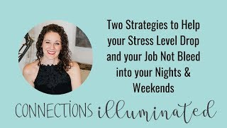 Two Strategies to Help your Stress Level Drop and your Job Not Bleed into your Nights & Weekends