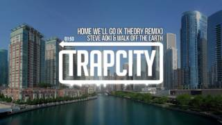 Steve Aoki & Walk Off The Earth - Home We'll Go (Take My Hand) (K Theory Remix)