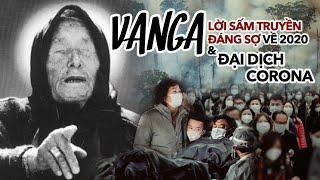 Lời SẤM TRUYỀN chính xác đến rợn người của Vanga - Những tiên tri đáng sợ về 2020 và đại dịch Corona