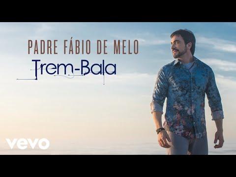 Padre Fábio de Melo - Trem-Bala