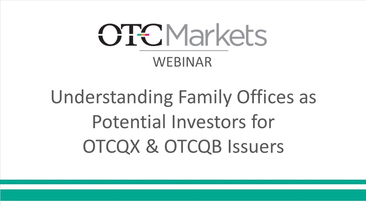 Understanding Family Offices as Potential Investors for OTCQX & OTCQB Issuers with