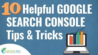 10 Helpful Google Search Console Tips To Find Website Traffic Opportunities