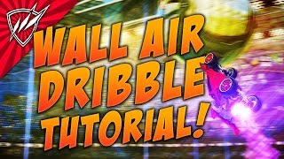 HOW TO WALL AIR DRIBBLE Rocket League Tutorial