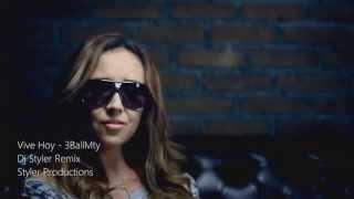 Vive Hoy - 3BallMty (Dj Styler Remix)