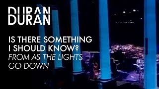 "Duran Duran - ""Is There Something I Should Know"" from AS THE LIGHTS GO DOWN"
