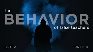 The Behavior of False Teachers – Part 2