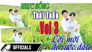 nhac-song-thai-tuan-vol-03-album-loi-moi-di-ruoc-dau-nhac-song-dam-cuoi-hay-nhat