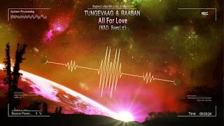 Tungevaag & Raaban   All For Love (NAD Remix) [Free Release]