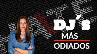 LOS DJS MAS ODIADOS | ¿POR QUÉ LOS ODIAN?