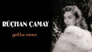 Rüçhan Çamay / Gotta Move