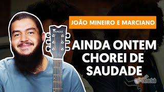 AINDA ONTEM CHOREI DE SAUDADE - João Mineiro E Marciano (aula Completa) | Como Tocar No Violão
