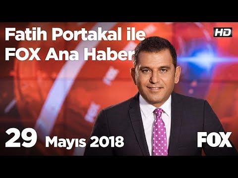 29 Mayıs 2018 Fatih Portakal ile FOX Ana Haber
