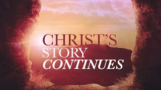 Christ\'s Story Continues