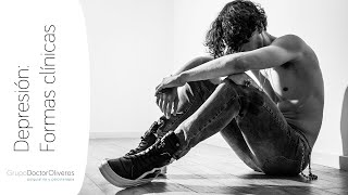Depresión: Formas clínicas (por Dr. Sergio Oliveros Calvo, Psiquiatra Madrid)